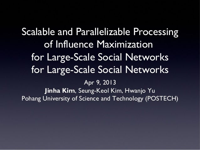 Scalable and Parallelizable Processingof Influence Maximizationfor Large-Scale Social Networksfor Large-Scale Social Netwo...