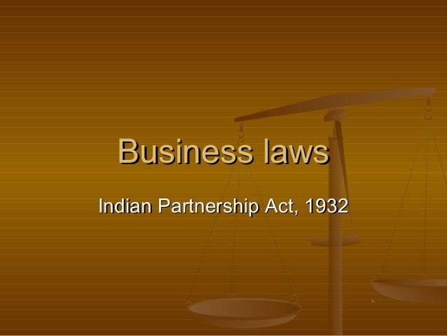Business lawsBusiness laws Indian Partnership Act, 1932Indian Partnership Act, 1932