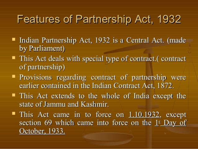 partnership act 1932 Applicability this act applies to the whole of india except the state of jammu and kashmir formation the relationship of partnership arises from contract and not.