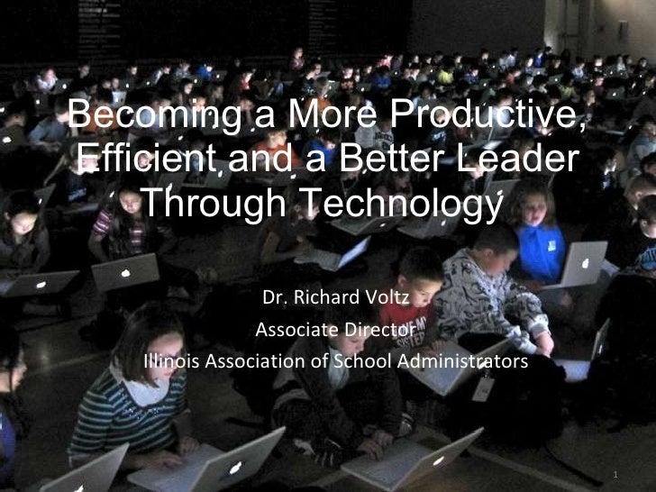 Becoming a More Productive, Efficient and a Better Leader Through Technology  <ul><li>Dr. Richard Voltz </li></ul><ul><li>...