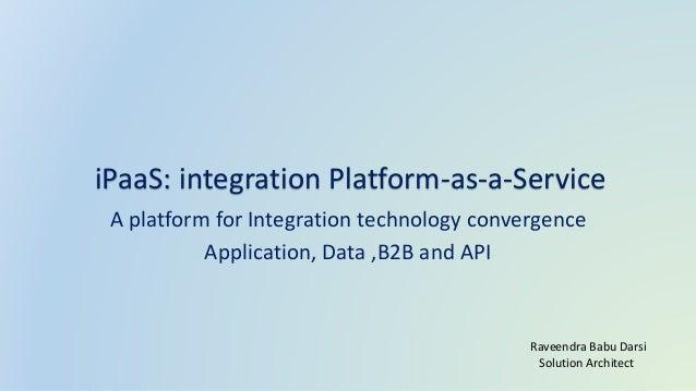 A platform for Integration technology convergence Application, Data ,B2B and API iPaaS: integration Platform-as-a-Service ...