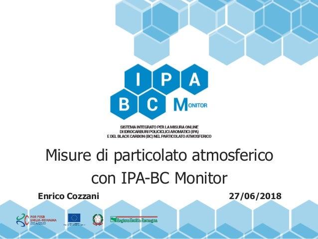 Misure di particolato atmosferico con IPA-BC Monitor Enrico Cozzani 27/06/2018
