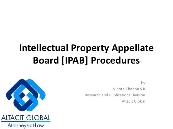 Intellectual Property Appellate Board [IPAB] Procedures<br />by<br />Vinoth Khanna S R<br />Research and Publications Divi...