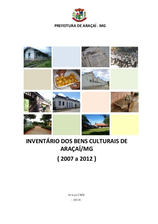 INVENTÁRIO DOS BENS CULTURAIS DE ARAÇAÍ/MG (2007 A 2012)  PREFEITURA DE ARAÇAÍ . MG  INVENTÁRIO DOS BENS CULTURAIS DE  Pág...