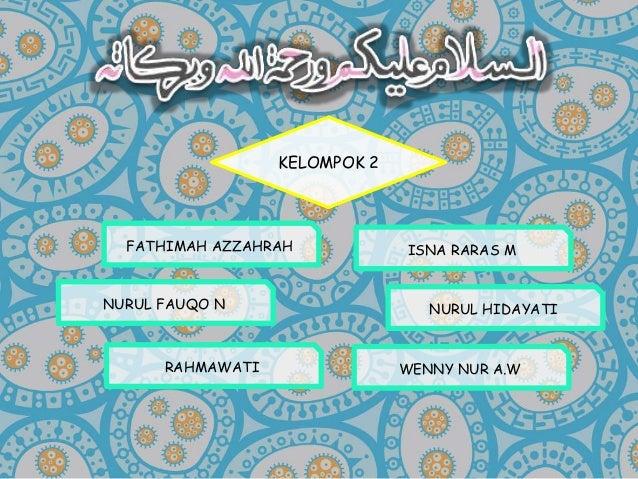 KELOMPOK 2 FATHIMAH AZZAHRAH ISNA RARAS M NURUL FAUQO N NURUL HIDAYATI RAHMAWATI WENNY NUR A.W