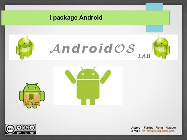 I package Android Autore: Flavius Florin Harabor e-mail: ffinformaticus@gmail.com