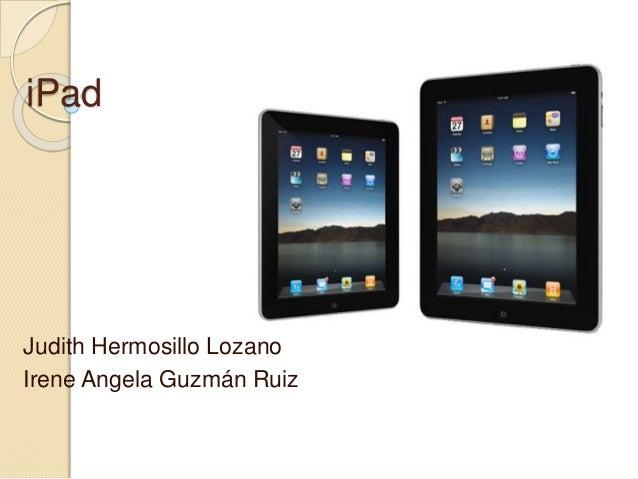 iPad Judith Hermosillo Lozano Irene Angela Guzmán Ruiz