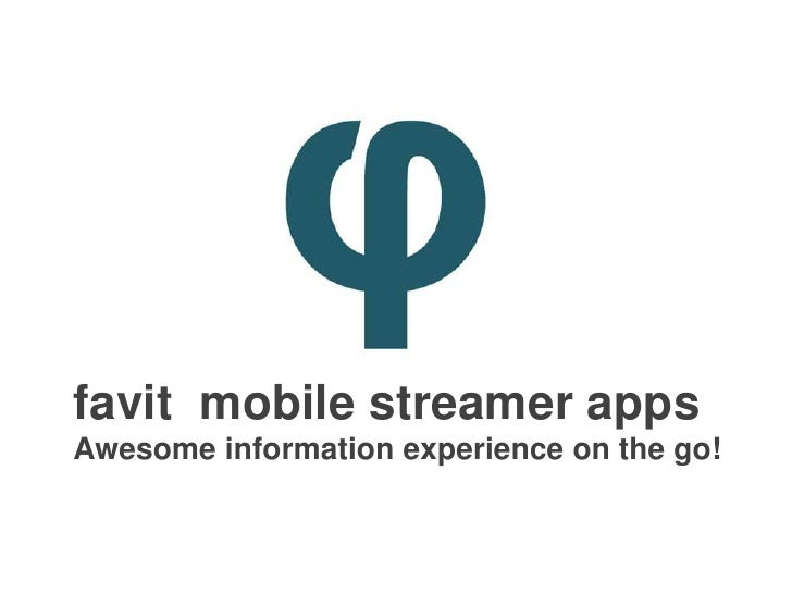 favit  mobile streamer apps<br />Awesome information experience on the go! <br />