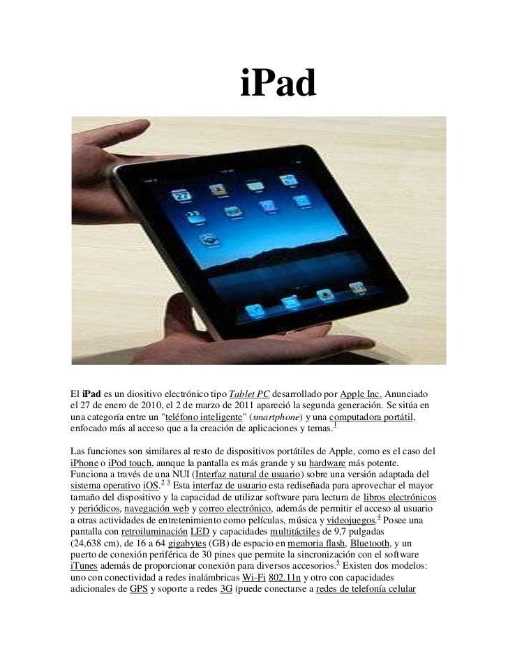 15240881380                 iPad<br />El iPad es un diositivo electrónico tipo Tablet PC desarrollado por Apple Inc. Anunc...