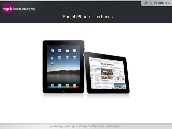 iPad et iPhone – les basesVoyelle - 6 place de léglise à St Jean Sur Vilaine - contact@voyelle.fr   1