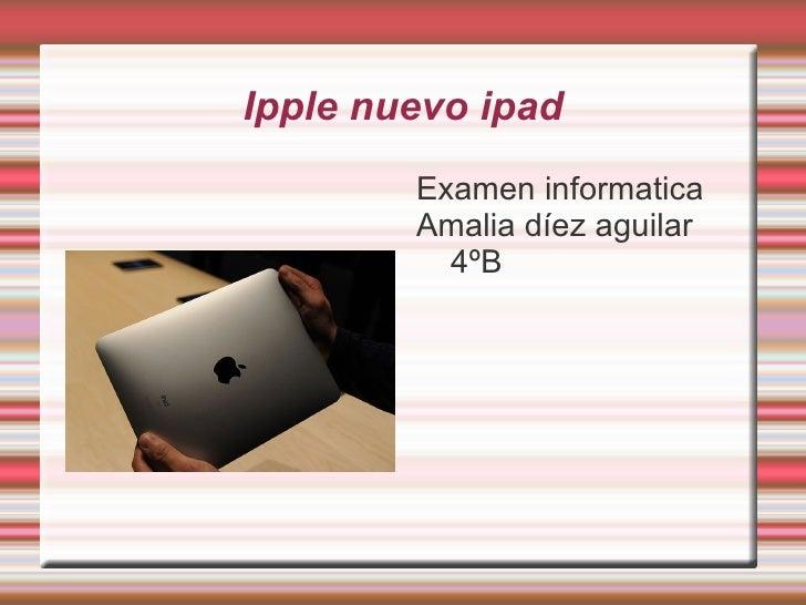 Ipple nuevo ipad        Examen informatica        Amalia díez aguilar          4ºB