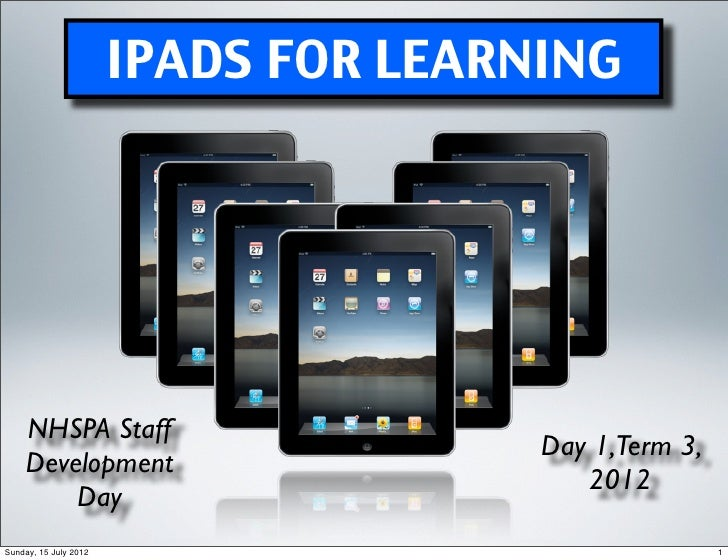 IPADS FOR LEARNING    NHSPA Staff                                      Day 1,Term 3,    Development                       ...