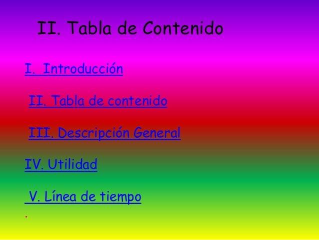 II. Tabla de Contenido  I. Introducción  II. Tabla de contenido  III. Descripción General  IV. Utilidad  V. Línea de tiemp...