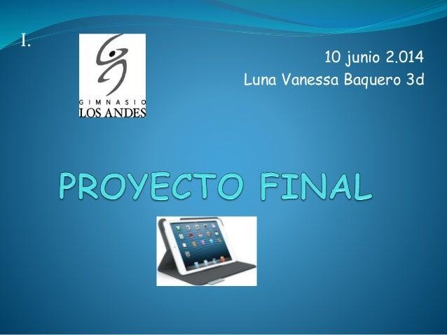 10 junio 2.014  Luna Vanessa Baquero 3d  I.