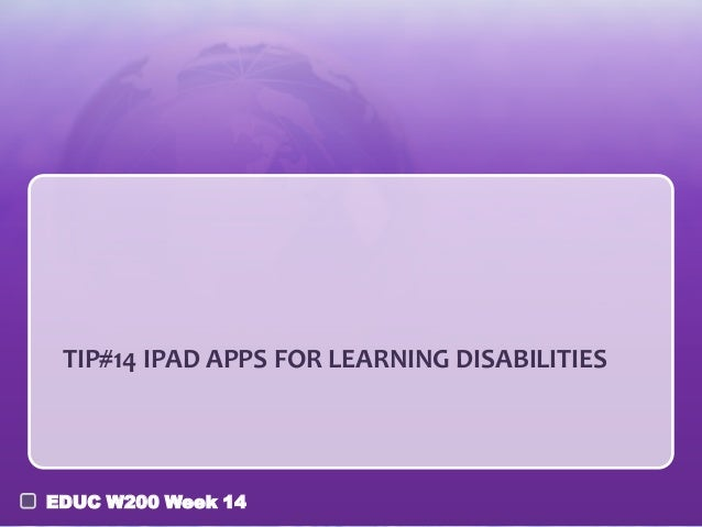 TIP#14 IPAD APPS FOR LEARNING DISABILITIES  EDUC W200 Week 14