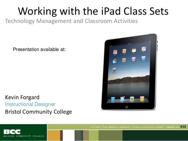 Working with the iPad Class Sets Technology Management and Classroom Activities Kevin Forgard Instructional Designer Brist...