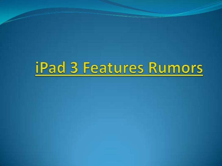 iPad 3 Features Rumors<br />