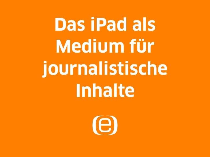Das iPad als  Medium fürjournalistische    Inhalte