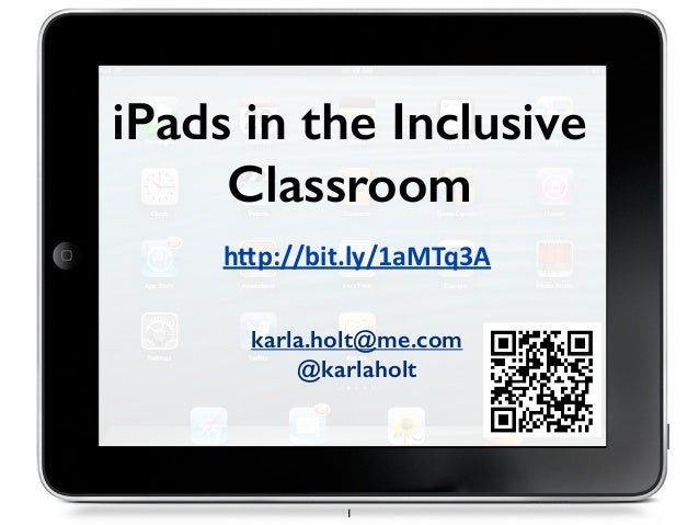 """iPads in the Inclusive Classroom karla.holt@me.com @karlaholt 1 h""""p://bit.ly/1aMTq3A"""