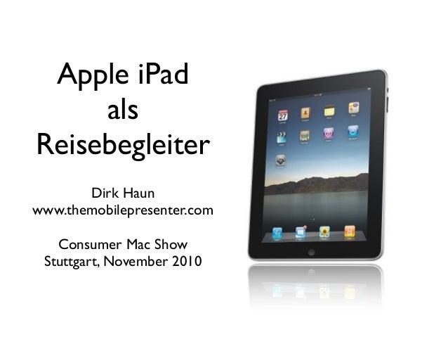 Apple iPad als Reisebegleiter Dirk Haun www.themobilepresenter.com Consumer Mac Show Stuttgart, November 2010