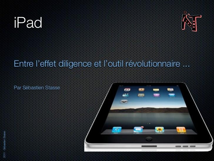 iPad                          Entre l'effet diligence et l'outil révolutionnaire ...                          Par Sébastie...