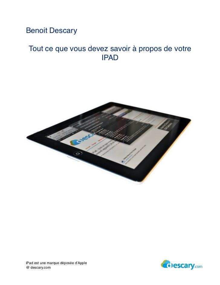 Benoit Descary Tout ce que vous devez savoir à propos de votre                     IPADiPad est une marque déposée d'Apple...