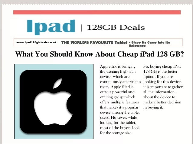What You Should Know About Cheap iPad 128 GB? Apple Inc is bringing the exciting high-tech devices which are continuously ...
