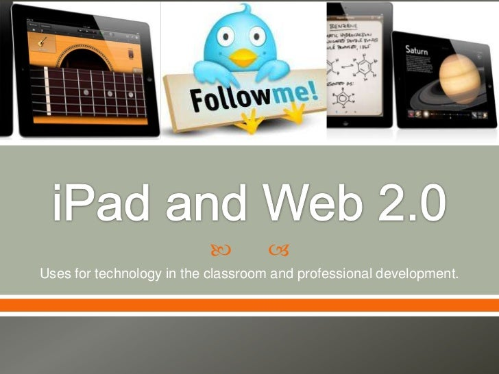         Uses for technology in the classroom and professional development.