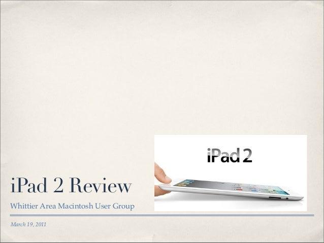 iPad 2 ReviewWhittier Area Macintosh User GroupMarch 19, 2011