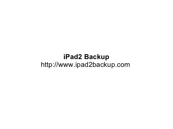 iPad2 Backup http://www.ipad2backup.com