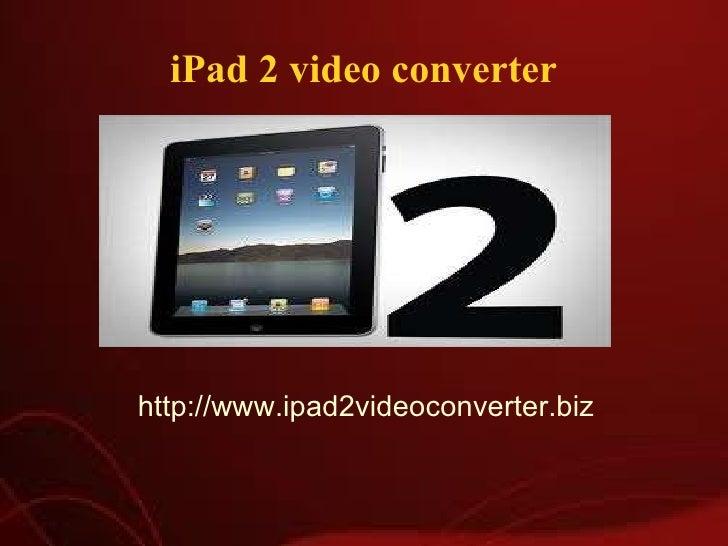 iPad 2 video converter http://www.ipad2videoconverter.biz