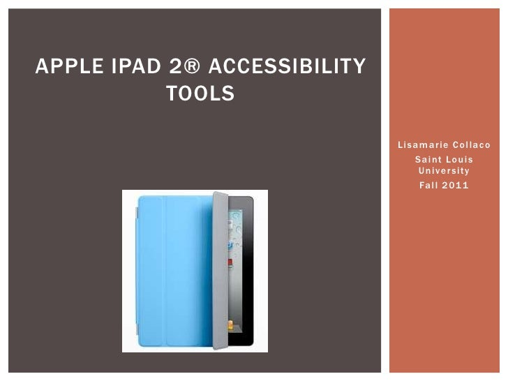 Lisamarie Collaco<br />Saint Louis University<br />Fall 2011<br />Apple iPad 2® accessibility tools<br />