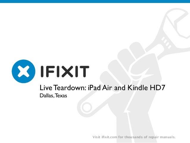 v Visit ifixit.com for thousands of repair manuals. Live Teardown: iPad Air and Kindle HD7  Dallas,Texas