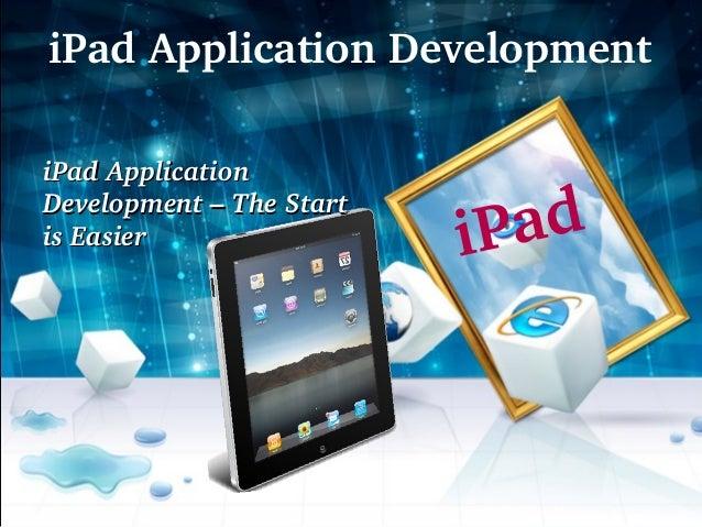 iPadApplicationDevelopmentiPadApplicationDevelopment–TheStartisEasier                  iP ad