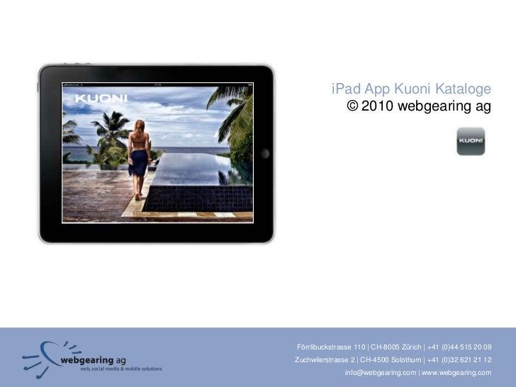 iPad App Kuoni Kataloge             © 2010 webgearing agFörrlibuckstrasse 110 | CH-8005 Zürich | +41 (0)44 515 20 09Zuchwi...
