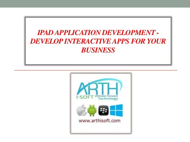 IPADAPPLICATION DEVELOPMENT - DEVELOPINTERACTIVEAPPS FOR YOUR BUSINESS