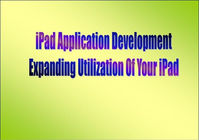 iPad is the new age tablet pc with awesome applications that will beveled yourtechnology love and experience for iPad and ...