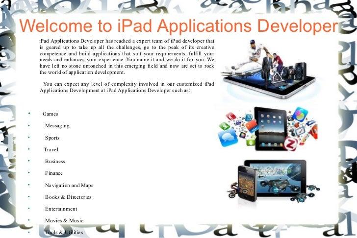 Welcome to iPad Applications Developer     iPad Applications Developer has readied a expert team of iPad developer that   ...