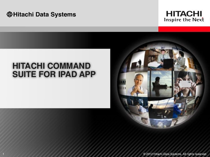 HITACHI COMMAND    SUITE FOR IPAD APP1                        © 2012 Hitachi Data Systems. All rights reserved.