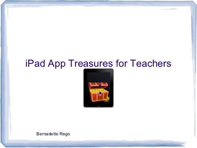 iPad App Treasures for Teachers  Bernadette Rego