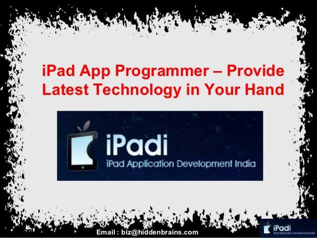 iPad App Programmer – ProvideLatest Technology in Your Hand      Email : biz@hiddenbrains.com