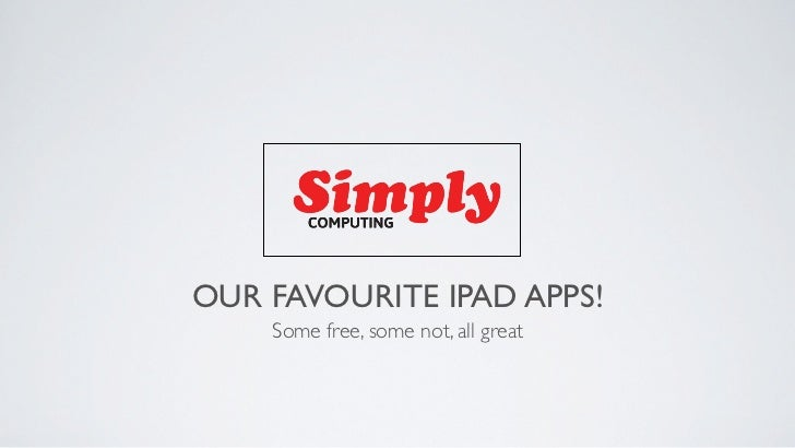 OUR FAVOURITE IPAD APPS!    Some free, some not, all great