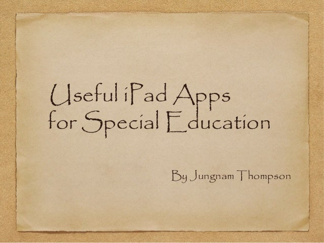Useful iPad Apps for Special Education By Jungnam Thompson
