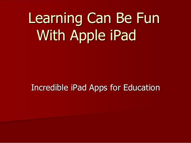 Learning Can Be Fun With Apple iPad Incredible iPad Apps for Education
