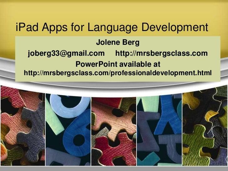 iPad Apps for Language Development                   Jolene Berg  joberg33@gmail.com http://mrsbergsclass.com             ...