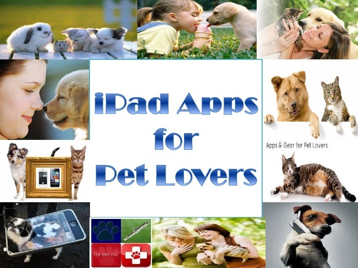 P   et lovers should find that technologygoes hand in hand with animals. Not that your dogs should use smartphonesor table...