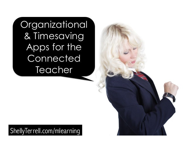 ShellyTerrell.com/mlearning Organizational & Timesaving Apps for the Connected Teacher