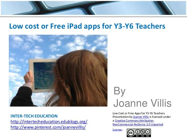 INTER-TECH EDUCATION http://intertecheducation.edublogs.org/ http://www.pinterest.com/joannevillis/ Low cost or Free iPad ...