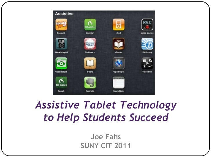 Assistive Tablet Technology to Help Students Succeed Joe Fahs SUNY CIT 2011