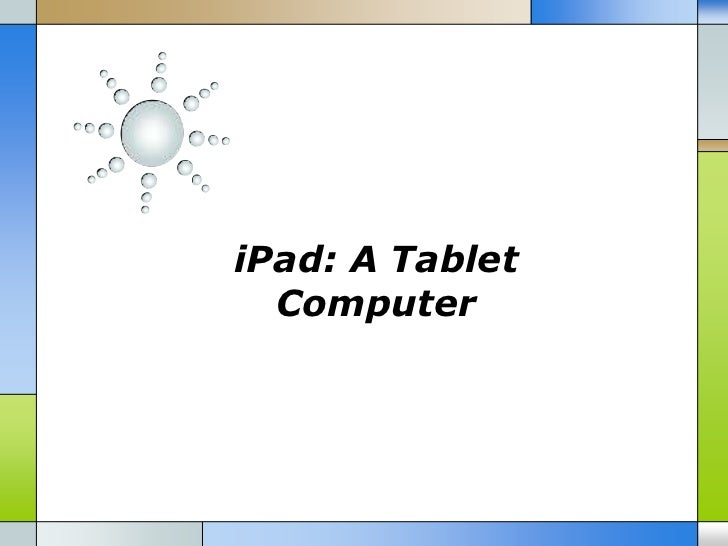 iPad: A Tablet  Computer
